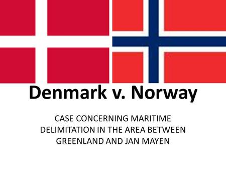 Denmark v. Norway CASE CONCERNING MARITIME DELIMITATION IN THE AREA BETWEEN GREENLAND AND JAN MAYEN.