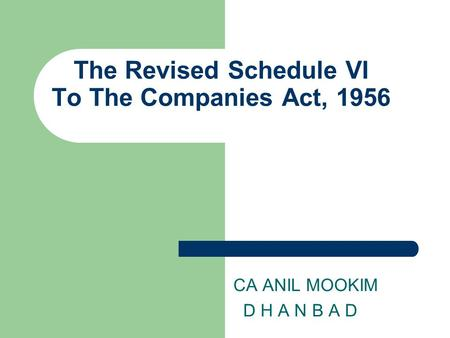 The Revised Schedule VI To The Companies Act, 1956 CA ANIL MOOKIM D H A N B A D.