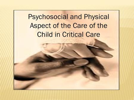 Psychosocial and Physical Aspect of the Care of the Child in Critical Care.