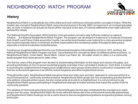 NEIGHBORHOOD WATCH PROGRAM History Neighborhood Watch is undoubtedly one of the oldest and most well known crime prevention concepts in history. While.