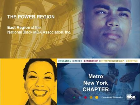 THE POWER REGION East Region of the National Black MBA Association, Inc. Metro New York CHAPTER.