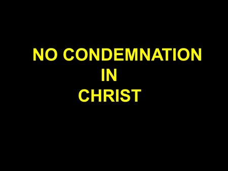 NO CONDEMNATION IN CHRIST.