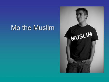 Mo the Muslim. Basic Description Mo the Muslim belongs to the religion called Islam (which means 'way of submission'). His beliefs are based on the teachings.