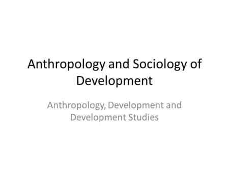 Anthropology and Sociology of Development