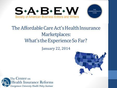The Affordable Care Act's Health Insurance Marketplaces: What's the Experience So Far? January 22, 2014.