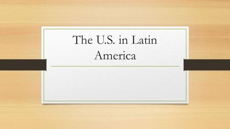 The U.S. in Latin America. Latin America After Independence Economic problems- workers during colonial times accrued huge debt while wealthy landowners.