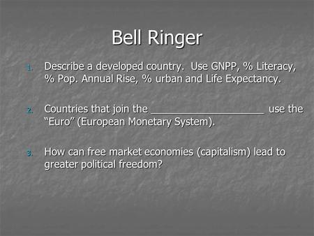 Bell Ringer Describe a developed country. Use GNPP, % Literacy, % Pop. Annual Rise, % urban and Life Expectancy. Countries that join the ____________________.