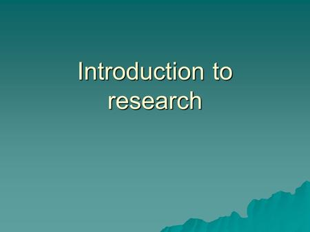 Introduction to research. Topics to be discussed  What is research?  Why managers should know about research?  Business research.  Types of business.