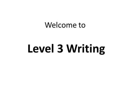 Welcome to Level 3 Writing. You have to work hard at Level 3 Writing because it's not easy. Here are some classroom rules to play by. Come on time – 5.