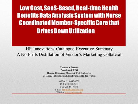 Low Cost, SaaS-Based, Real-time Health Benefits Data Analysis System with Nurse Coordinated Member-Specific Care that Drives Down Utilization HR Innovations.