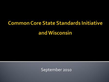 September 2010. Commonly Asked Questions:  What does it mean to ad0pt the Common Core Standards?  How will the Common Core Standards connect to curriculum,