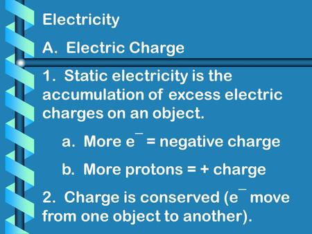 Electricity A.  Electric Charge