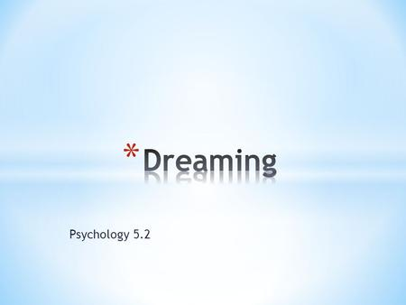 Psychology 5.2. * Dreams are repressed desires * Provide access to the unconscious * Use symbols to represent something other than we would normally think.
