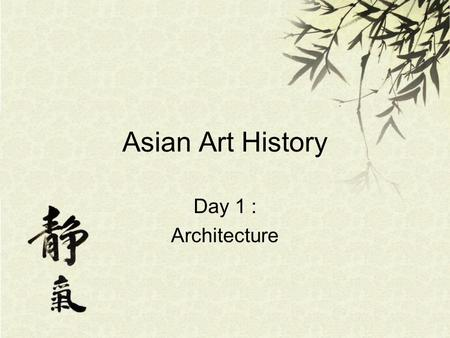 Asian Art History Day 1 : Architecture.