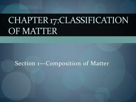 Chapter 17:classification of matter