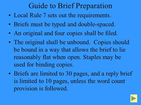 Guide to Brief Preparation Local Rule 7 sets out the requirements. Briefs must be typed and double-spaced. An original and four copies shall be filed.