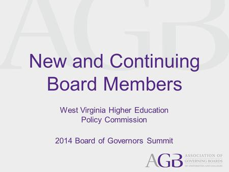 New and Continuing Board Members West Virginia Higher Education Policy Commission 2014 Board of Governors Summit.