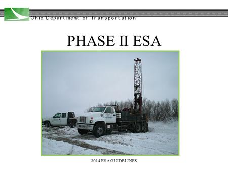 PHASE II ESA 2014 ESA GUIDELINES. PHASE II ESA 2014 ESA GUIDELINES PROJECT DEVELOPMENT PROCESSES –PATH 2 AND 3 PROJECTS –PATH 4 AND 5 PROJECTS W/ WORK.