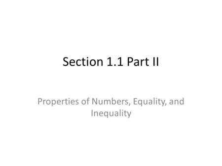 Section 1.1 Part II Properties of Numbers, Equality, and Inequality.