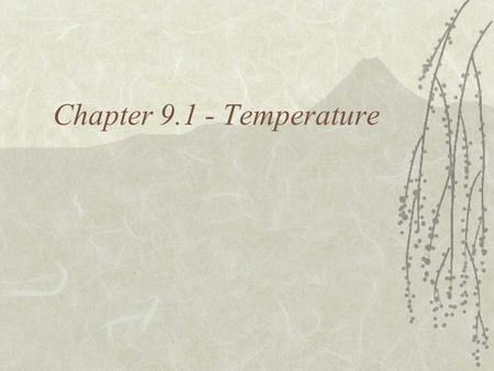 Chapter 9.1 - Temperature. Outline I. Particle MotionParticle Motion A. Review II. TemperatureTemperature A. Definition III. ThermometersThermometers.