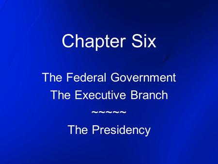 The Federal Government The Executive Branch ~~~~~ The Presidency
