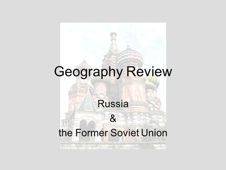 Geography Review Russia & the Former Soviet Union.