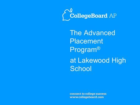 The Advanced Placement Program ® at Lakewood High School.