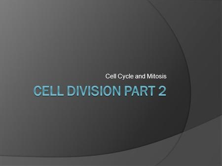 Cell Cycle and Mitosis Cell Division part 2.