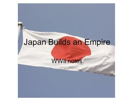 Japan Builds an Empire WWII notes.