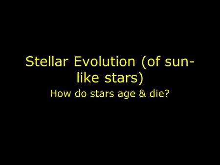 Stellar Evolution (of sun-like stars)