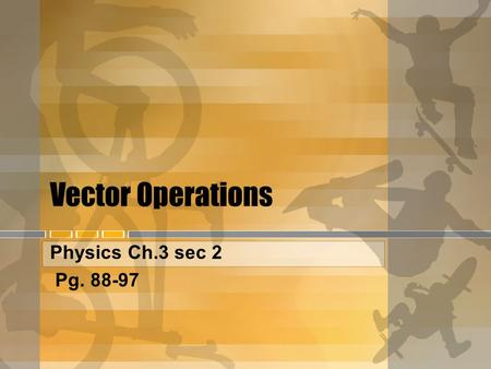 Vector Operations Physics Ch.3 sec 2 Pg. 88-97. 2-Dimensional vectors Coordinate systems in 2 dimensions.