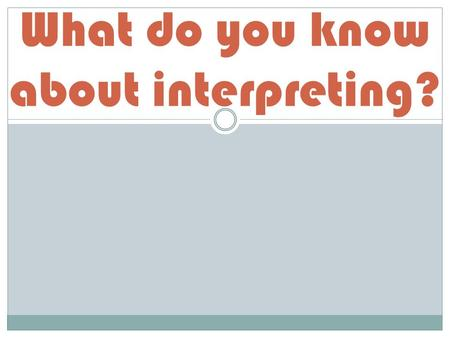 What do you know about interpreting?. Speak directly to the Deaf person. As the hearing person, who do you speak to?