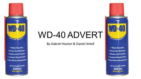WD-40 ADVERT By Gabriel Hunter & Daniel Arkell. Initial Idea Advertising WD-40 and duct tape together in a style of a combo pack. However it was decided.
