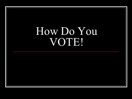 How Do You VOTE! Voting Terms To Know… Absentee voting- Not going to the poll on election day Australian Ballot- Govt. Ballot, created in secret and.