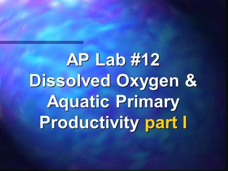 AP Lab #12 Dissolved Oxygen & Aquatic Primary Productivity part I