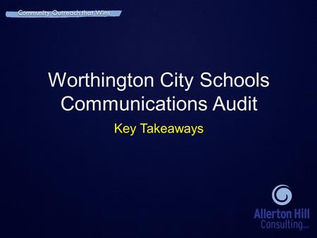 Community Outreach that Wins Worthington City Schools Communications Audit Key Takeaways Community Outreach that Wins.