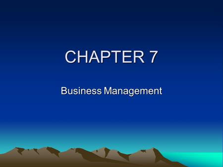 CHAPTER 7 Business Management.