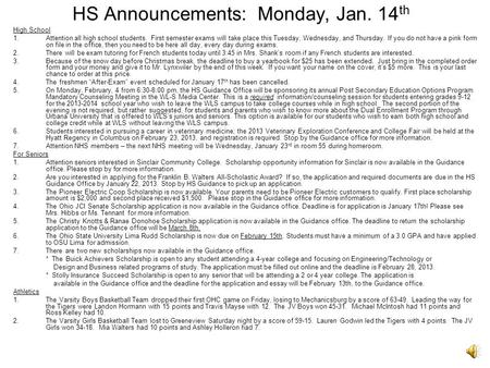 HS Announcements: Monday, Jan. 14 th High School 1.Attention all high school students. First semester exams will take place this Tuesday, Wednesday, and.