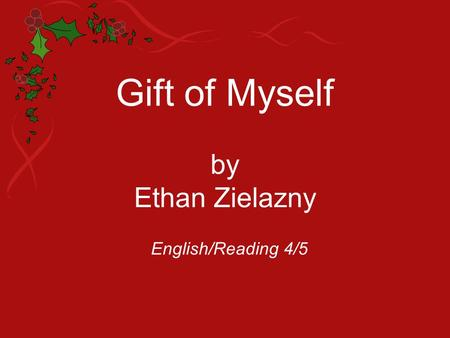 Gift of Myself by Ethan Zielazny English/Reading 4/5.