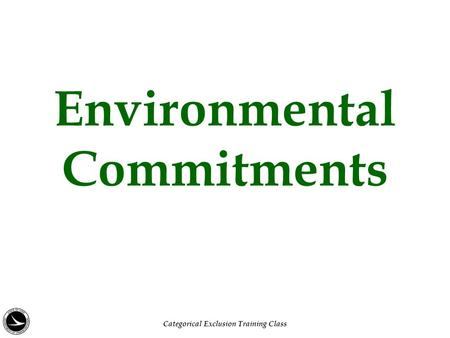 Environmental Commitments Categorical Exclusion Training Class.