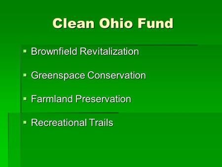 Clean Ohio Fund  Brownfield Revitalization  Greenspace Conservation  Farmland Preservation  Recreational Trails.