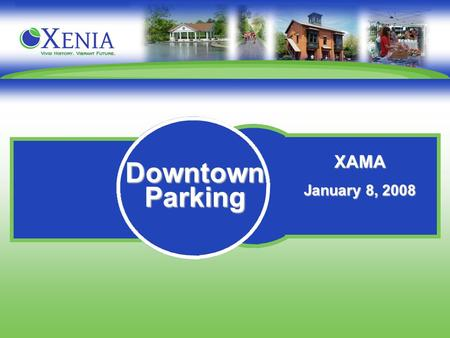 XAMA January 8, 2008 Downtown Parking. CITY OF XENIA DOWNTOWN PARKING FACTS The City of Xenia Zoning Ordinance requires all businesses to provide off-
