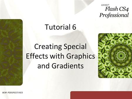 Tutorial 6 Creating Special Effects with Graphics and Gradients.