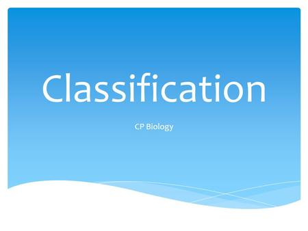Classification CP Biology.