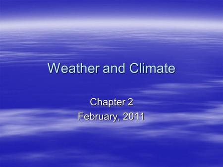 Weather and Climate Chapter 2 February, 2011.