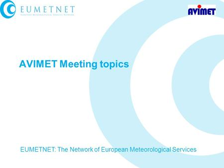 AVIMET Meeting topics EUMETNET: The Network of European Meteorological Services.