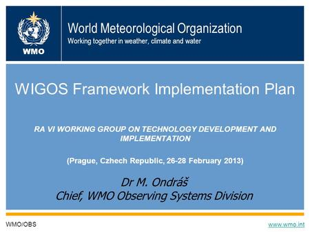 World Meteorological Organization Working together in weather, climate and water WIGOS Framework Implementation Plan RA VI WORKING GROUP ON TECHNOLOGY.
