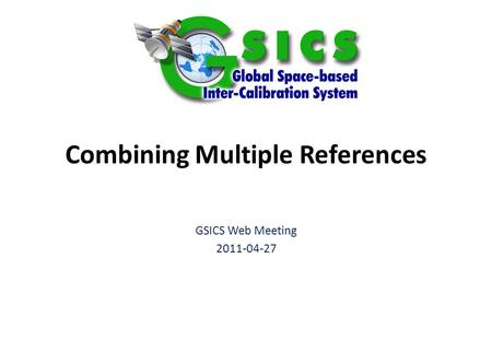 Combining Multiple References GSICS Web Meeting 2011-04-27.