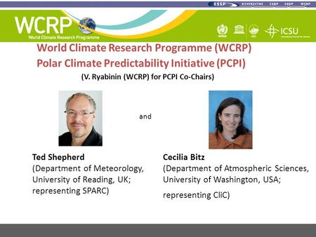 World Climate Research Programme (WCRP) Polar Climate Predictability Initiative (PCPI) (V. Ryabinin (WCRP) for PCPI Co-Chairs) Ted Shepherd (Department.