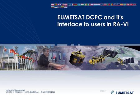 WMO RA VI WORKSHOP, SOFIA, BULGARIA, 1 – 3 NOVEMBER 2011 EUMETSAT DCPC and it's interface to users in RA-VI Slide: 1.